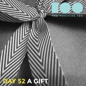 Day 52 : A Gift | Positive 100 | Chronic Positivity Project