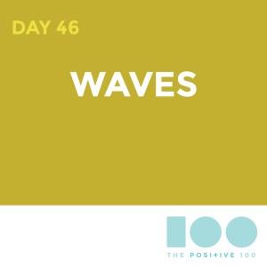 Day 46 : Waves | Positive 100 | Chronic Positivity Project