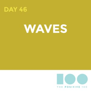 Day 46 : Waves | Positive 100 | Chronic Positivity Project