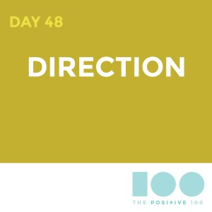 Day 48 : Direction | Positive 100 | Chronic Positivity Project