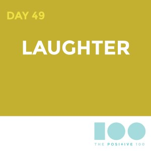 Day 49 : Laughter | Positive 100 | Chronic Positivity Project