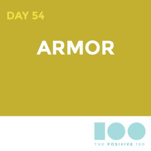 Day 54 : Armor | Positive 100 | Chronic Positivity Project