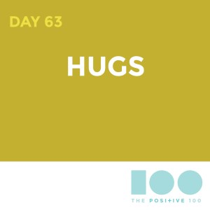 Day 63 : Hugs | Positive 100 | Chronic Positivity Project