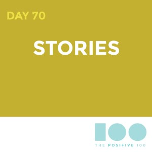 Day 70 : Story | Positive 100 | Chronic Positivity Project