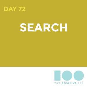 Day 72 : Search | Positive 100 | Chronic Positivity Project