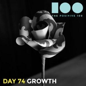 Day 74 : Grow | Positive 100 | Chronic Positivity Project