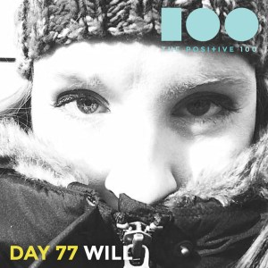 Day 77 : Will | Positive 100 | Chronic Positivity Project