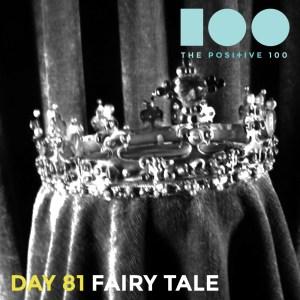 Day 81 : Fairy Tale | Positive 100 | Chronic Positivity Project