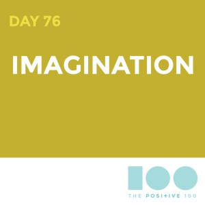 Day 76 : Imagination | Positive 100 | Chronic Positivity Project