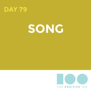 Day 79 : Song | Positive 100 | Chronic Positivity Project