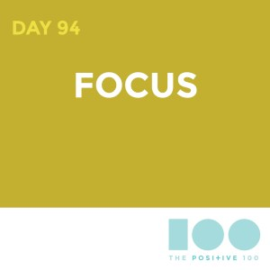 Day 94 : Focus | Positive 100 | Chronic Positivity Project