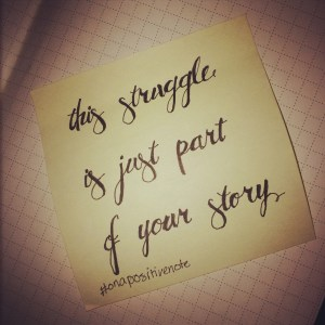 """this struggle is just part of your story"" 