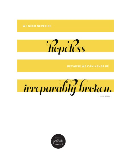 #45: We can never be hopeless because we are never irreparably broken. - John Green | Chronic Positivity Project | Inspiration Design by Mary Fran Wiley