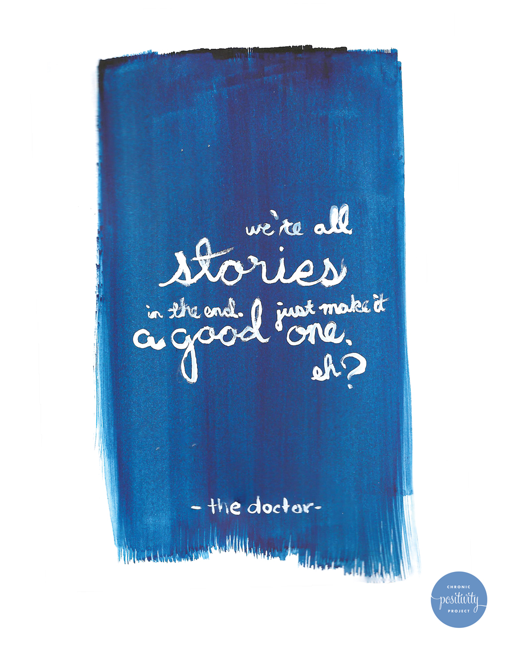 """""""We're all stories in the end, so make it a good one, eh?"""" A quote from the Doctor 