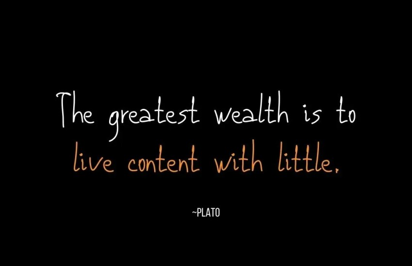 A Plato quote about wealth... and happiness: The greatest wealth is to live content with little. image