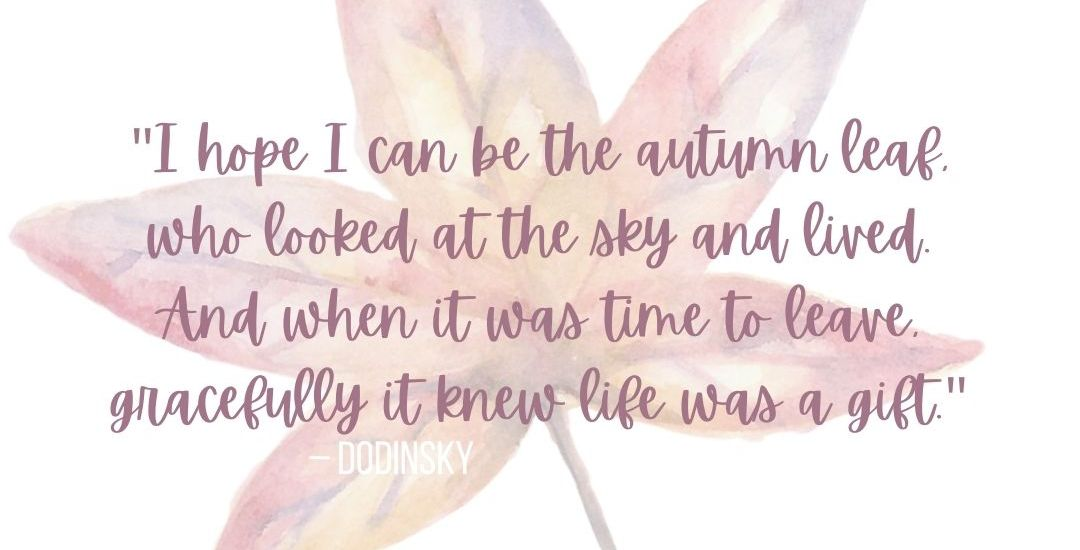 Positive quote for the fall-I-hope-I-can-be-the-autumn-leaf1