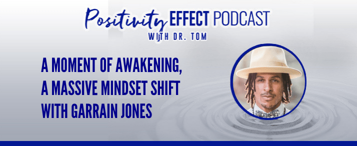 134: A moment of awakening, a massive mindset shift – Garrain Jones