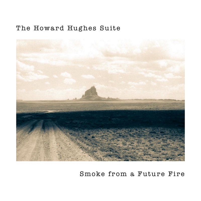 The Howard Hughes Suite – Smoke From a Future Fire