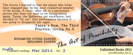 The Art of Possibility, Rosamund Stone Zander & Benjamin Zander, finished Mar 2011. An excerpt from the story Tanya's Bow is shown.