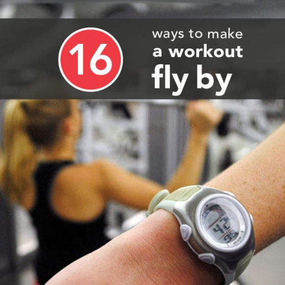 16 Foolproof Ways to Make a Wokrout Fly By