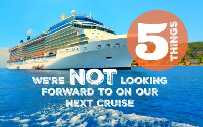 Five things we're NOT looking forward to on our next cruise