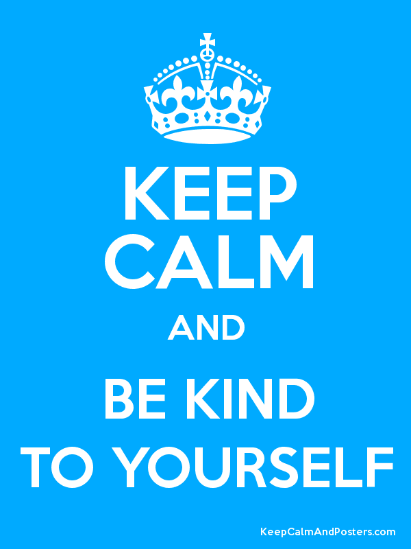 Image result for keep calm and be kind to yourself