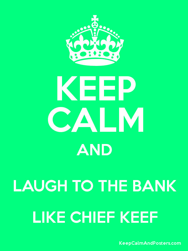 Chief Keef Laughing To The Bank : chief, laughing, LAUGH, CHIEF, Posters, Generator,, Maker, KeepCalmAndPosters.com