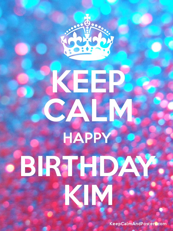 Happy Birthday Kim Images : happy, birthday, images, HAPPY, BIRTHDAY, Posters, Generator,, Maker, KeepCalmAndPosters.com