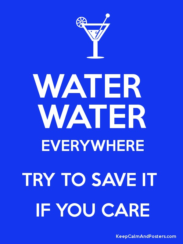 Protect yourself from hackers at popular web sites such as facebook. Water Water Everywhere Try To Save It If You Care Keep Calm And Posters Generator Maker For Free Keepcalmandposters Com