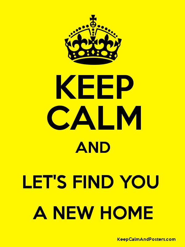 Keep Calm And Let's Find You A New Home  Keep Calm And