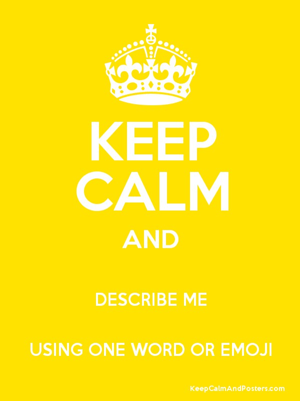 keep calm and describe me using one word or emoji poster