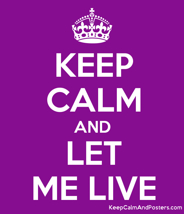 https://i0.wp.com/poster.keepcalmandposters.com/default/5538978_keep_calm_and_let_me_live.png