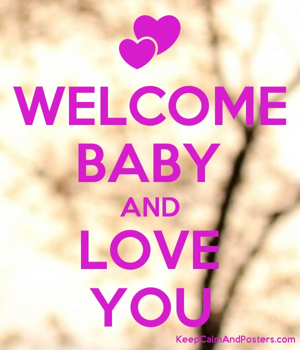 welcome baby and love