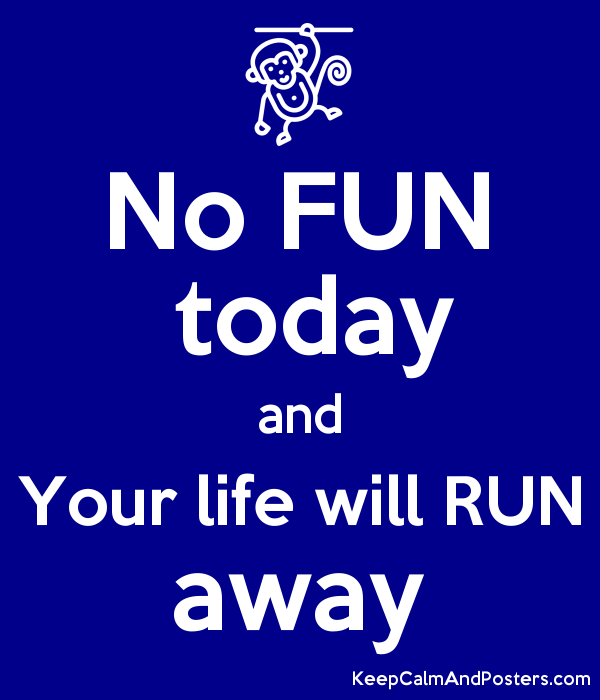 No FUN  today and Your life will RUN away Poster
