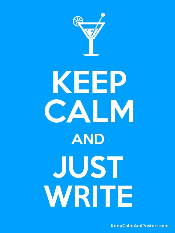 KEEP CALM AND JUST WRITE Poster