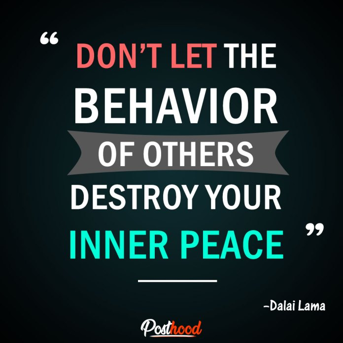 """Don't let the behaviour of others destroy your inner peace."""" - Dalai Lama – Best Motivational Quotes to Relieve Stress."""