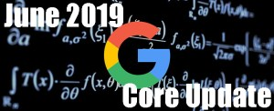 Google's June 2019 Core Search Algorithm Update Goes Live