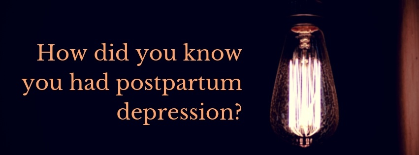 how did you know you had postpartum depression