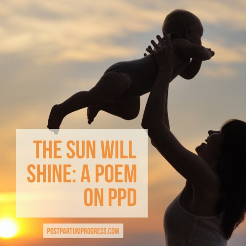 The Sun Will Shine: A Poem on Postpartum Depression -postpartumprogress.com