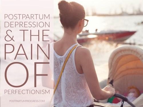 Postpartum Depression and the Pain of Perfectionism -postpartumprogress.com