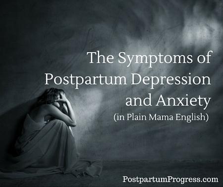 The Symptoms of Postpartum Depression and Anxiety -PostpartumProgress.com