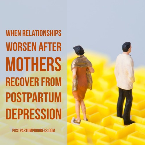 When Relationships Worsen After Mothers Recover From PPD -postpartumprogress.com