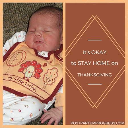 It's Okay to Stay Home on Thanksgiving -postpartumprogress.com