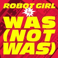 Record Review: Was (Not Was) - Robot Girl [remix]