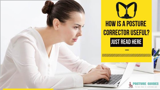 How is a posture corrector useful?