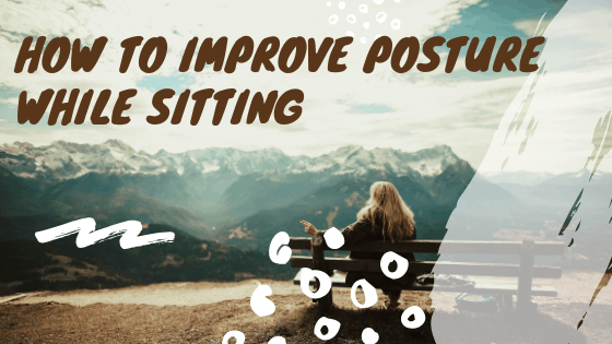 How To Improve Posture While Sitting