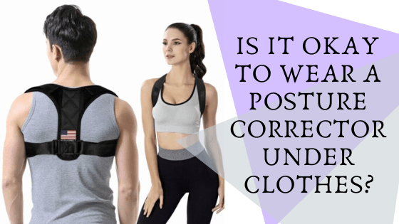 Is it okay to wear a posture corrector under clothes