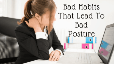 Bad Habits That Lead To Bad Posture