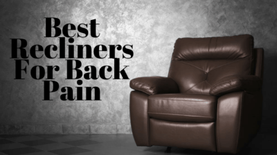 12 Best Recliners For Back Pain: All You Need To Know