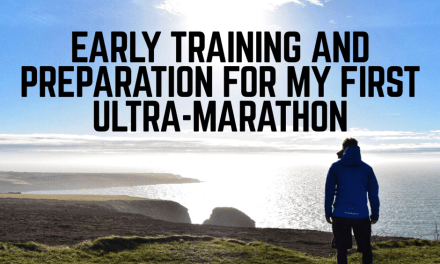 Early Training and Preparation For My First Ultra-Marathon